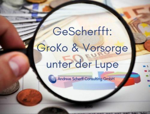 GeSCHERFFter Blick auf GroKo und private Vorsorge
